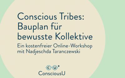 """Dienstag, 17. August 2021: Kostenfreier Online-Workshop """"Conscious Tribes: Bauplan für bewusste Kollektive"""""""